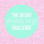 The 30 day mummy mojo challenge
