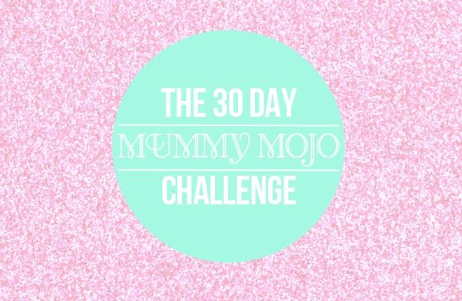 The 30 day mummy mojo challenge