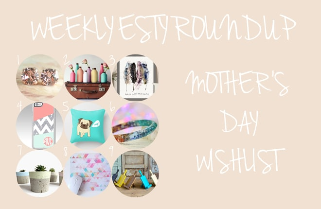Weekly etsy: My Mother's day Wishlist