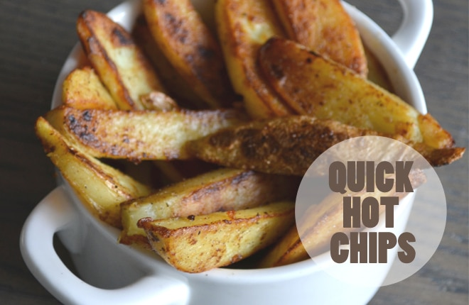 Quick hot chips recipe