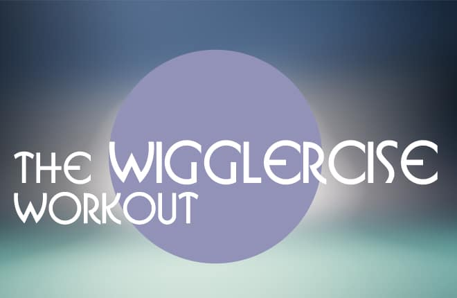 The Wigglercise Workout