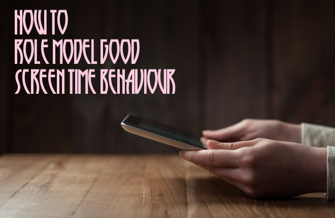 How to role model good screen time behaviour