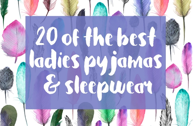 20 of the best ladies pyjamas and sleepwear