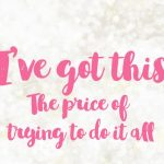 I've got this – the price of trying to 'do it all'