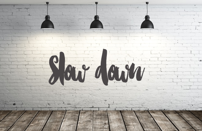 Friday challenge: slow down