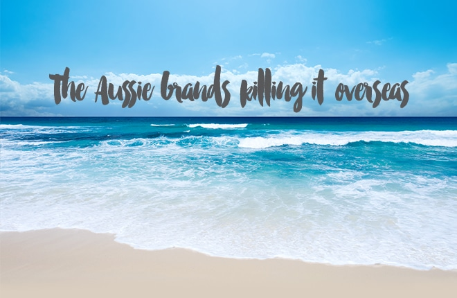 The Aussie brands killing it overseas