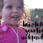 How to teach your kids independence