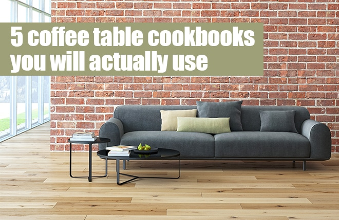 5 coffee table cookbooks you will actually use