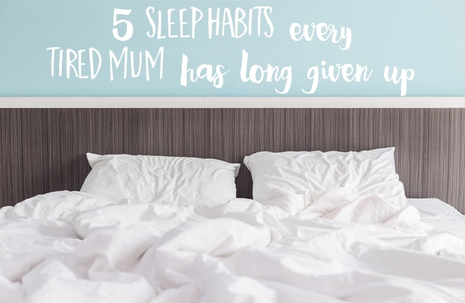 5 sleep habits every tired mum has long given up