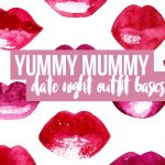 4 yummy mummy date night outfit basics