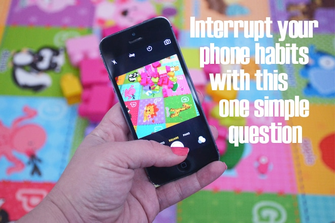Interrupt your phone habits with this one simple question