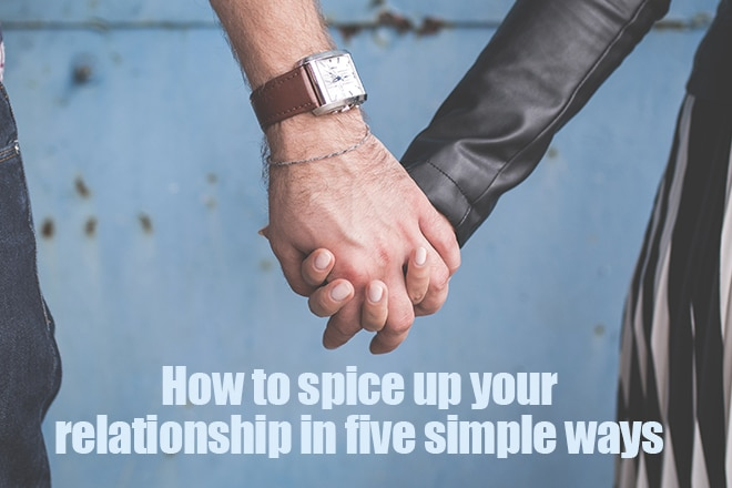 How to spice up your relationship in five simple ways