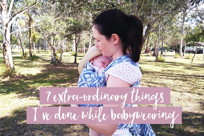 7 Extra(Ordinary) Things I've Done While Babywearing