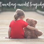 Parenting amidst tragedy