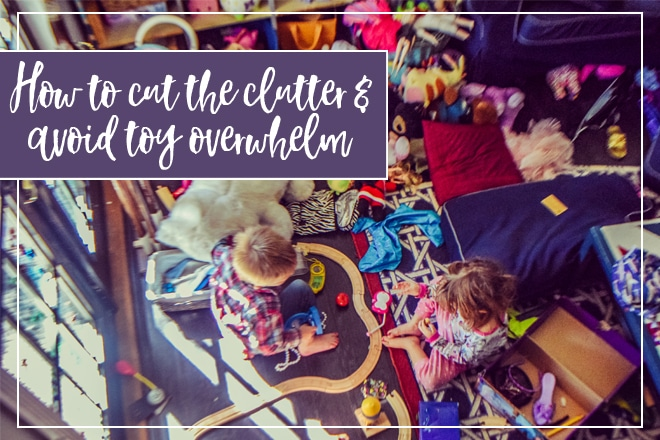 How to cut the clutter and avoid toy overwhelm