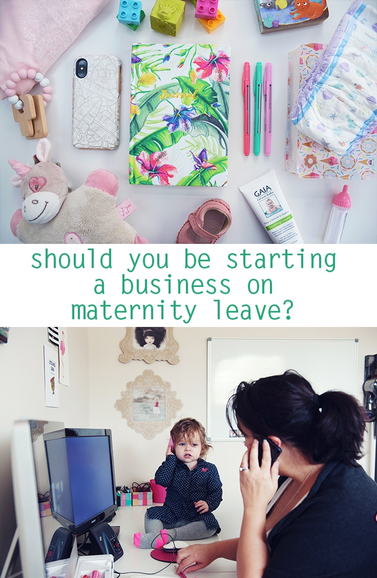 should you be starting a business while on maternity leave
